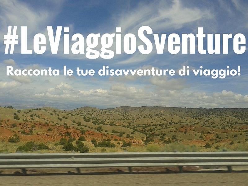 #LeViaggioSventure – racconta le tue disavventure di viaggio!
